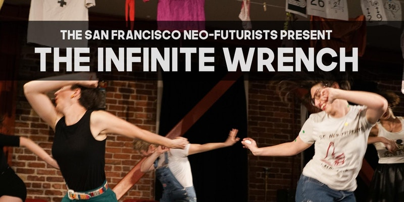 San Francisco Neo-Futurists present The Infinite Wrench